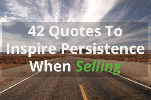 42 Quotes To Inspire Persistence When Selling
