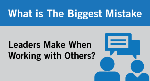 What Is The Biggest Mistake Leaders Make When Working with Others2