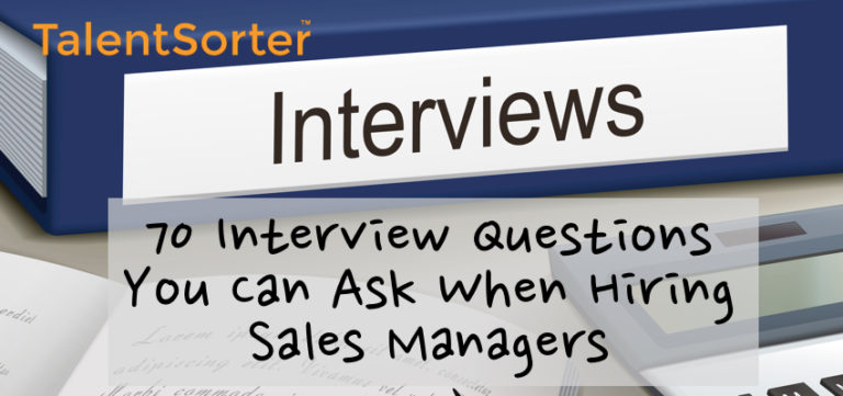70 Interview Questions You Can Ask When Hiring Sales Managers