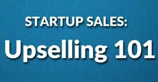 Startup sales Upselling 101